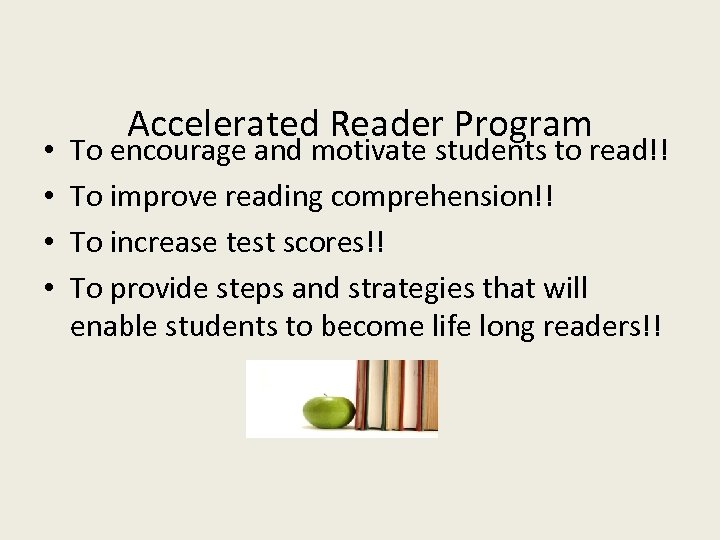 • • Accelerated Reader Program To encourage and motivate students to read!! To