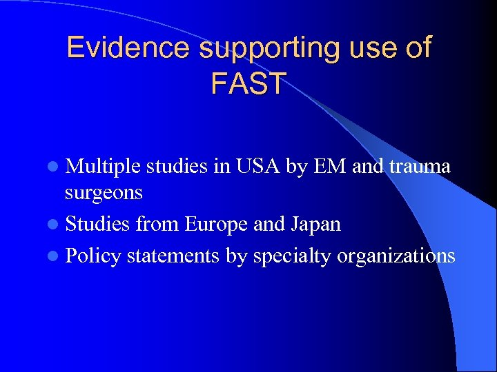 Evidence supporting use of FAST l Multiple studies in USA by EM and trauma