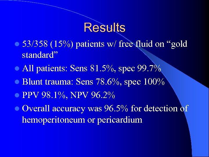 "Results l 53/358 (15%) patients w/ free fluid on ""gold standard"" l All patients:"