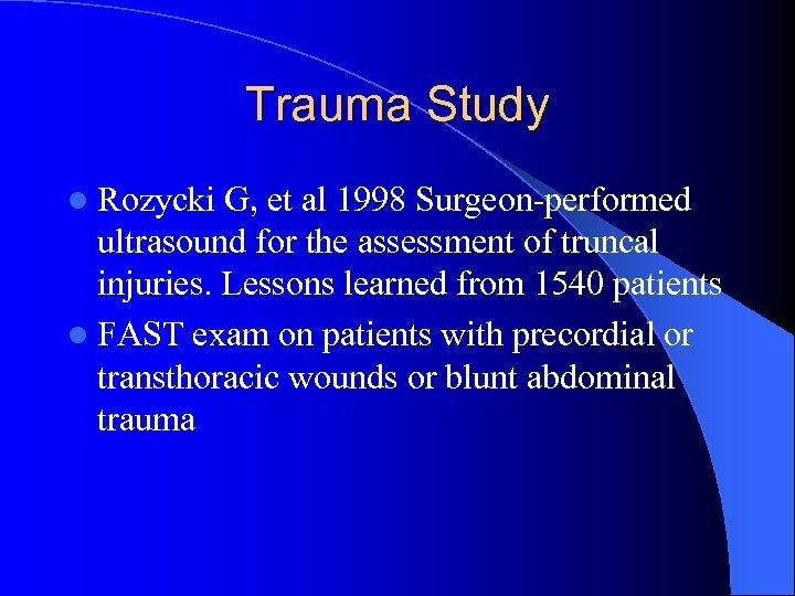 Trauma Study l Rozycki G, et al 1998 Surgeon-performed ultrasound for the assessment of