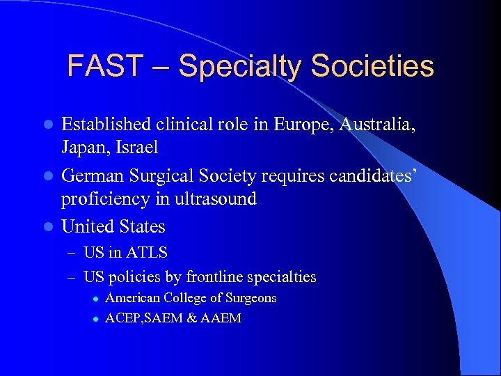 FAST – Specialty Societies Established clinical role in Europe, Australia, Japan, Israel l German