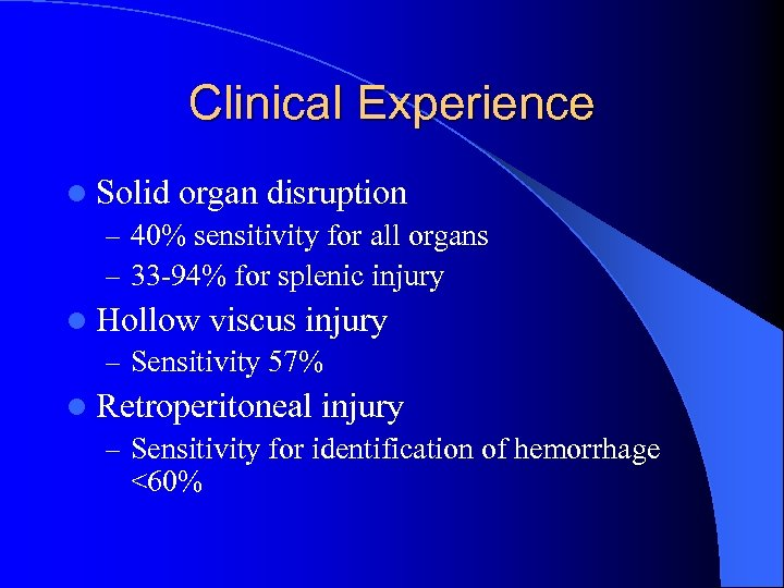 Clinical Experience l Solid organ disruption – 40% sensitivity for all organs – 33