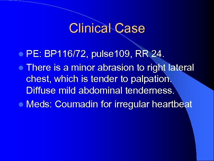 Clinical Case l PE: BP 116/72, pulse 109, RR 24. l There is a