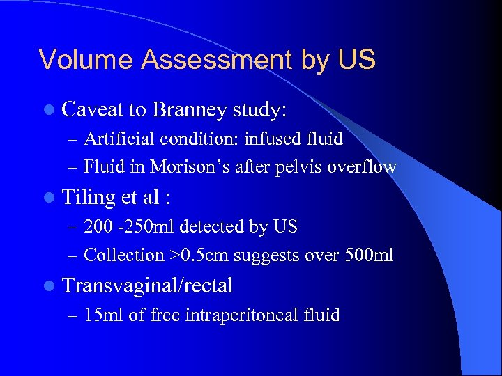 Volume Assessment by US l Caveat to Branney study: – Artificial condition: infused fluid