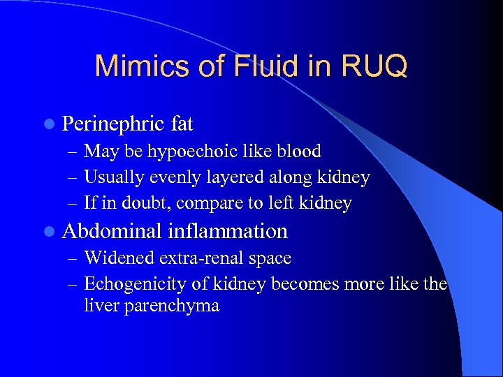 Mimics of Fluid in RUQ l Perinephric fat – May be hypoechoic like blood