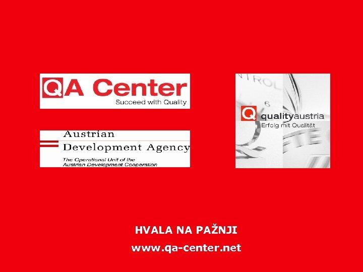 HVALA NA PAŽNJI www. qa-center. net www. qualityaustria. com / 05 2008 - 18