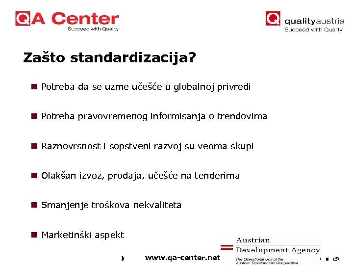 Zašto standardizacija? n Potreba da se uzme učešće u globalnoj privredi n Potreba pravovremenog