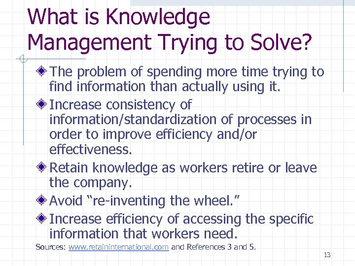What is Knowledge Management Trying to Solve? The problem of spending more time trying