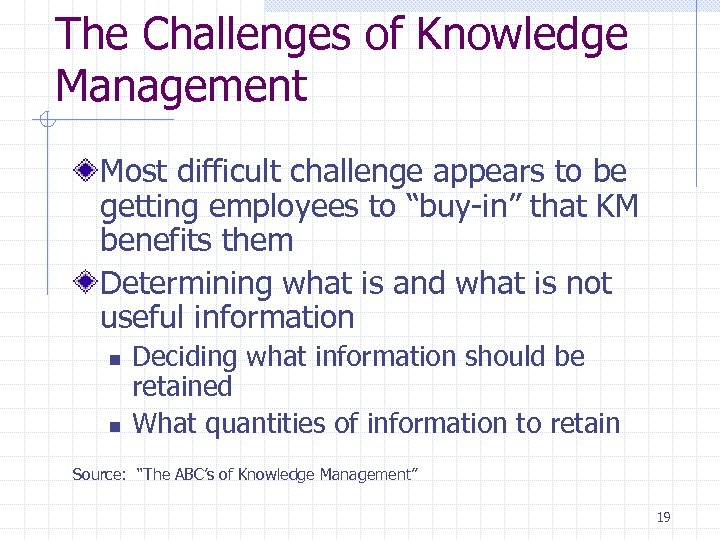 The Challenges of Knowledge Management Most difficult challenge appears to be getting employees to