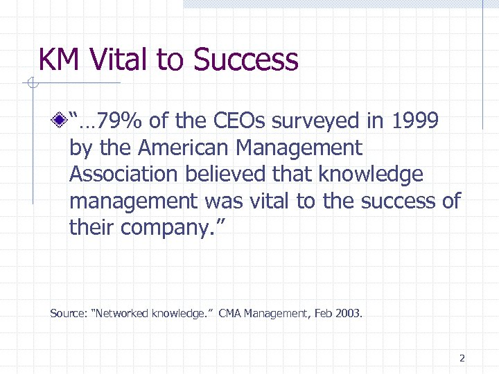 "KM Vital to Success ""… 79% of the CEOs surveyed in 1999 by the"