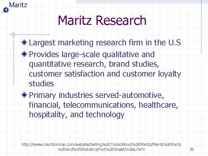 Maritz Research Largest marketing research firm in the U. S Provides large-scale qualitative and