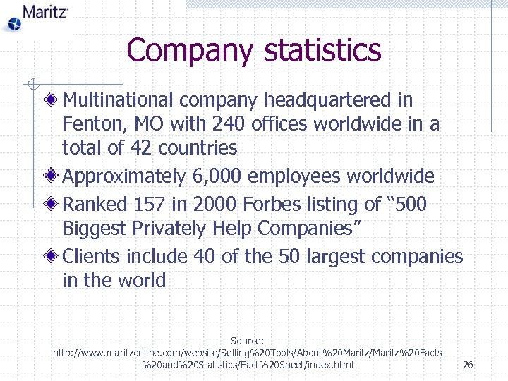 Company statistics Multinational company headquartered in Fenton, MO with 240 offices worldwide in a