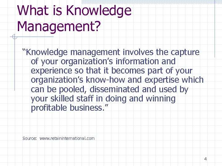 "What is Knowledge Management? ""Knowledge management involves the capture of your organization's information and"