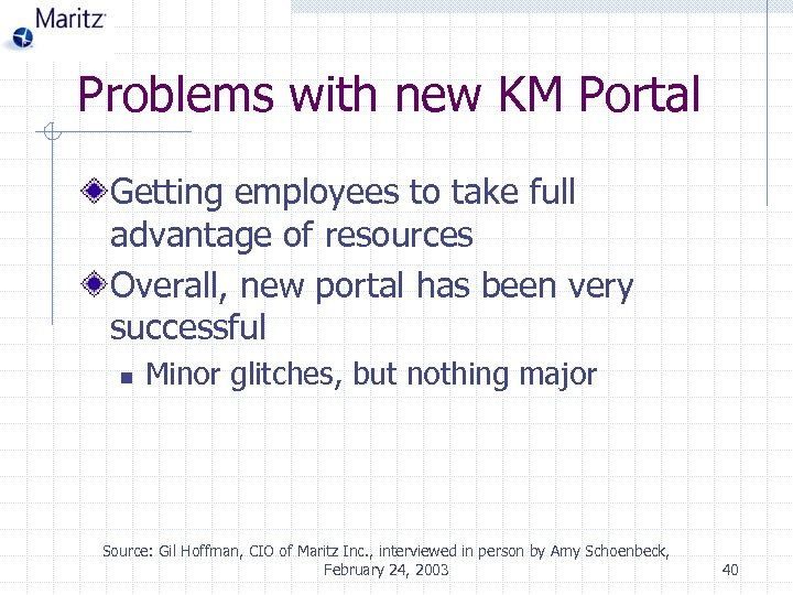 Problems with new KM Portal Getting employees to take full advantage of resources Overall,
