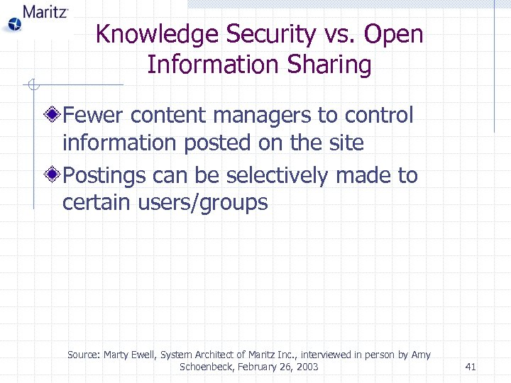 Knowledge Security vs. Open Information Sharing Fewer content managers to control information posted on