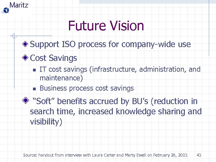 Future Vision Support ISO process for company-wide use Cost Savings n n IT cost