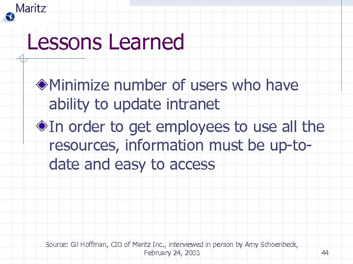 Lessons Learned Minimize number of users who have ability to update intranet In order