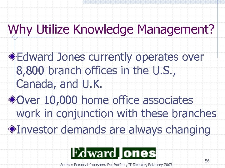 Why Utilize Knowledge Management? Edward Jones currently operates over 8, 800 branch offices in