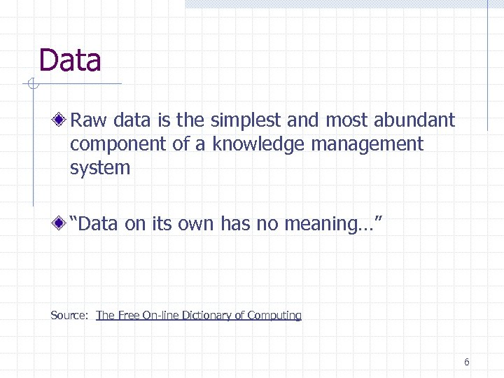 Data Raw data is the simplest and most abundant component of a knowledge management