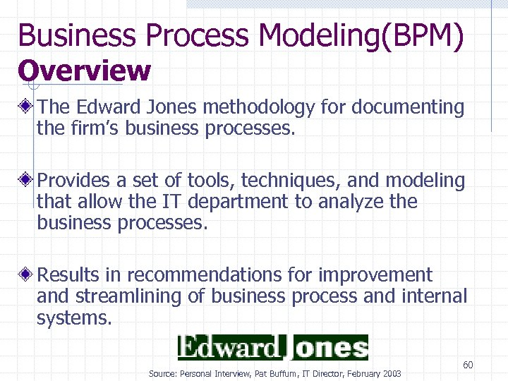 Business Process Modeling(BPM) Overview The Edward Jones methodology for documenting the firm's business processes.