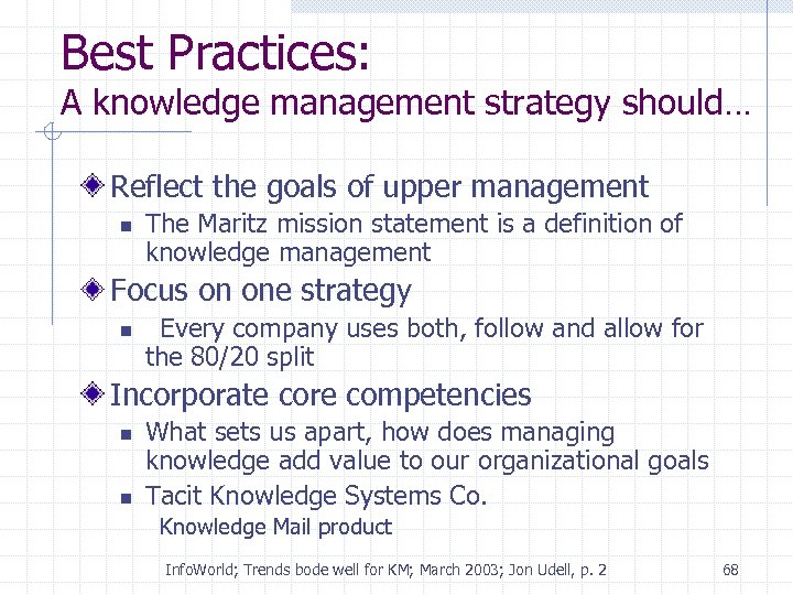 Best Practices: A knowledge management strategy should… Reflect the goals of upper management n