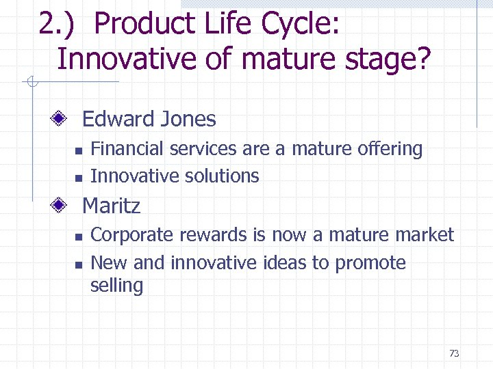 2. ) Product Life Cycle: Innovative of mature stage? Edward Jones n n Financial