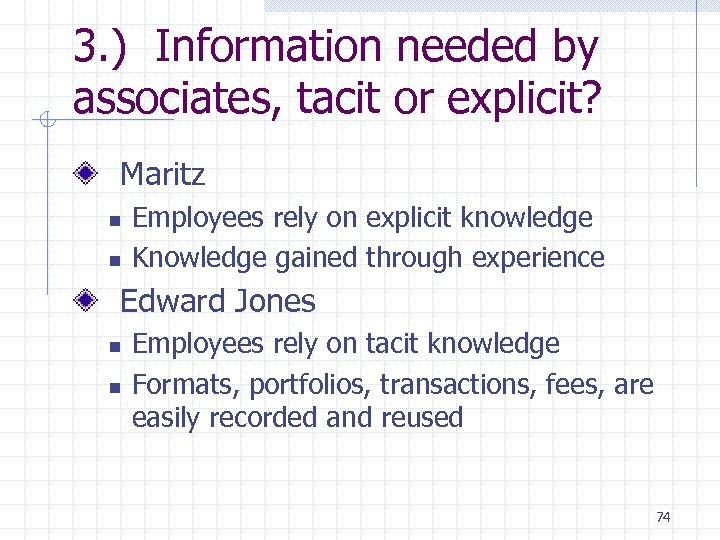 3. ) Information needed by associates, tacit or explicit? Maritz n n Employees rely