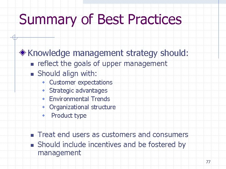 Summary of Best Practices Knowledge management strategy should: n n reflect the goals of