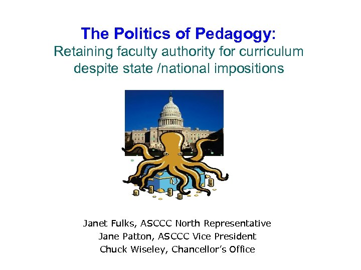 The Politics of Pedagogy: Retaining faculty authority for curriculum despite state /national impositions Janet
