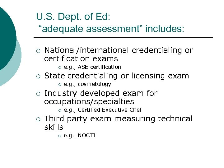 """U. S. Dept. of Ed: """"adequate assessment"""" includes: ¡ National/international credentialing or certification exams"""