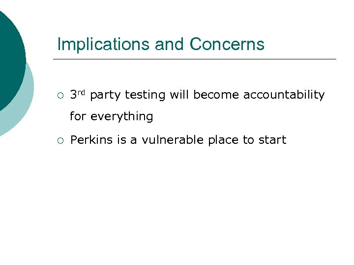 Implications and Concerns ¡ 3 rd party testing will become accountability for everything ¡