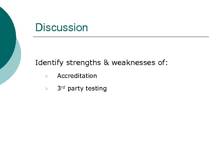 Discussion Identify strengths & weaknesses of: Ø Accreditation Ø 3 rd party testing