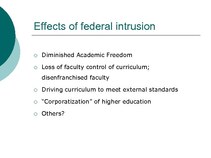 Effects of federal intrusion ¡ Diminished Academic Freedom ¡ Loss of faculty control of
