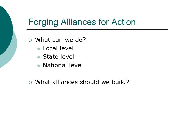Forging Alliances for Action ¡ What can we do? l Local level l State