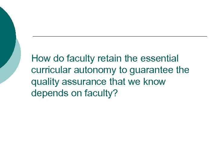 How do faculty retain the essential curricular autonomy to guarantee the quality assurance that