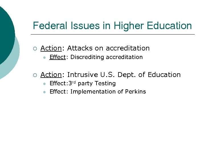 Federal Issues in Higher Education ¡ Action: Attacks on accreditation l ¡ Effect: Discrediting