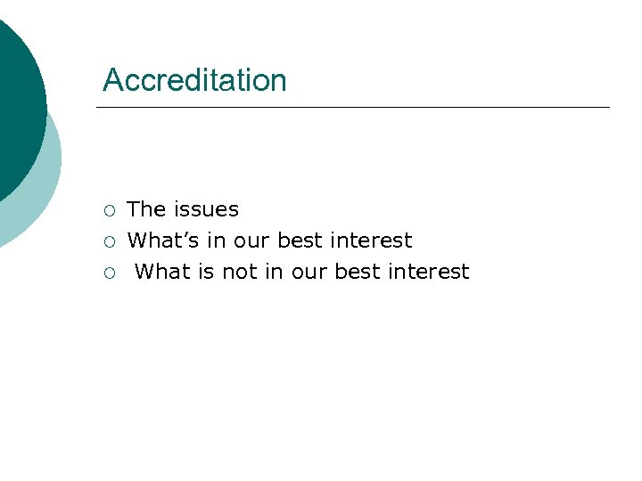 Accreditation ¡ ¡ ¡ The issues What's in our best interest What is not