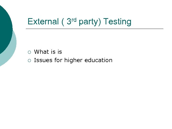 External ( 3 rd party) Testing ¡ ¡ What is is Issues for higher