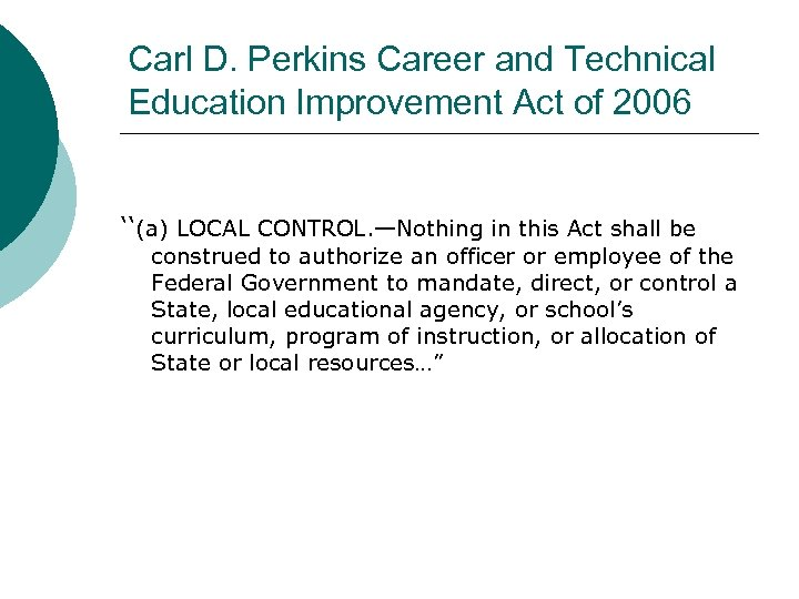 Carl D. Perkins Career and Technical Education Improvement Act of 2006 ''(a) LOCAL CONTROL.