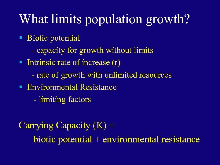 What limits population growth? § Biotic potential - capacity for growth without limits §