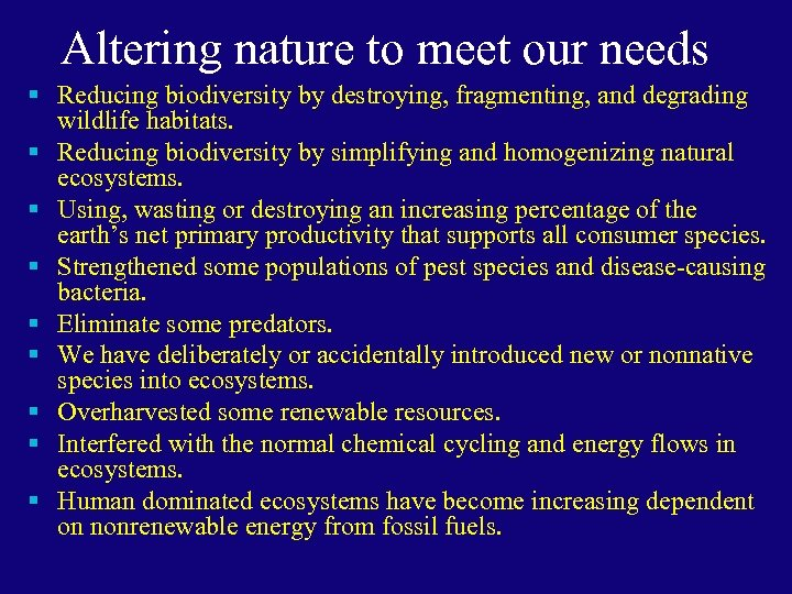 Altering nature to meet our needs § Reducing biodiversity by destroying, fragmenting, and degrading