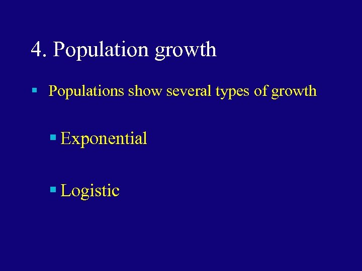 4. Population growth § Populations show several types of growth § Exponential § Logistic