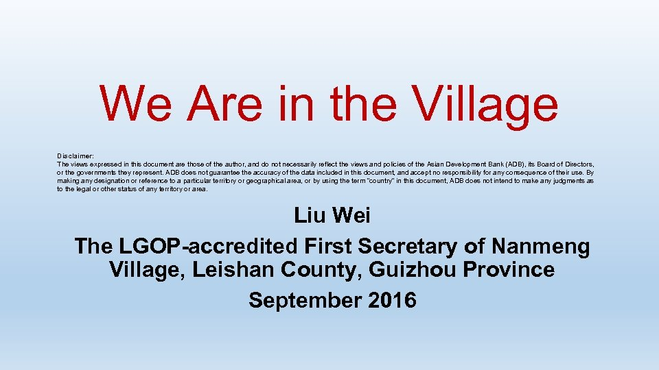 We Are in the Village Disclaimer: The views expressed in this document are those