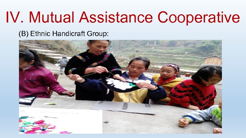 IV. Mutual Assistance Cooperative (B) Ethnic Handicraft Group:
