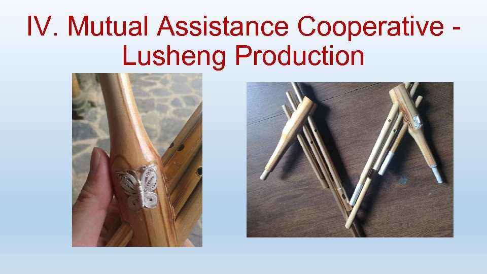 IV. Mutual Assistance Cooperative - Lusheng Production