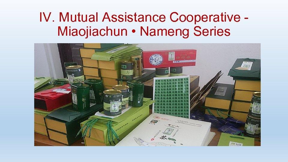 IV. Mutual Assistance Cooperative - Miaojiachun • Nameng Series