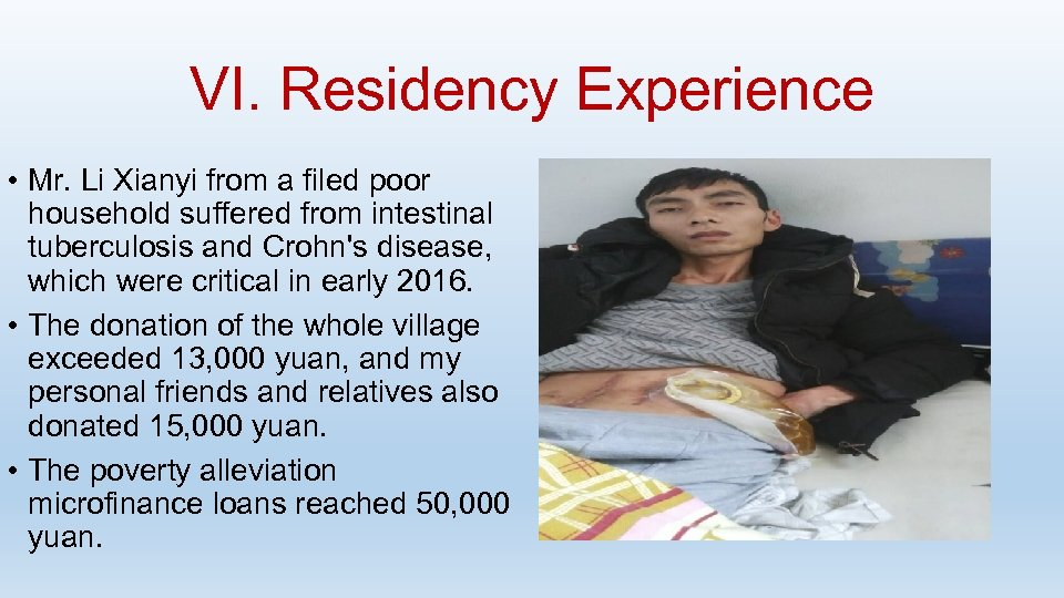 VI. Residency Experience • Mr. Li Xianyi from a filed poor household suffered from
