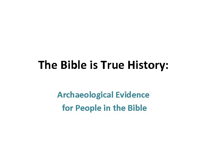 The Bible is True History: Archaeological Evidence for People in the Bible