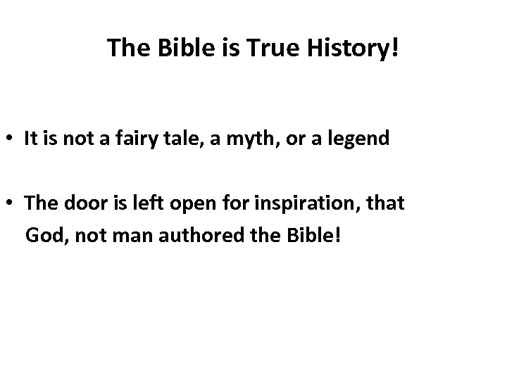 The Bible is True History! • It is not a fairy tale, a myth,
