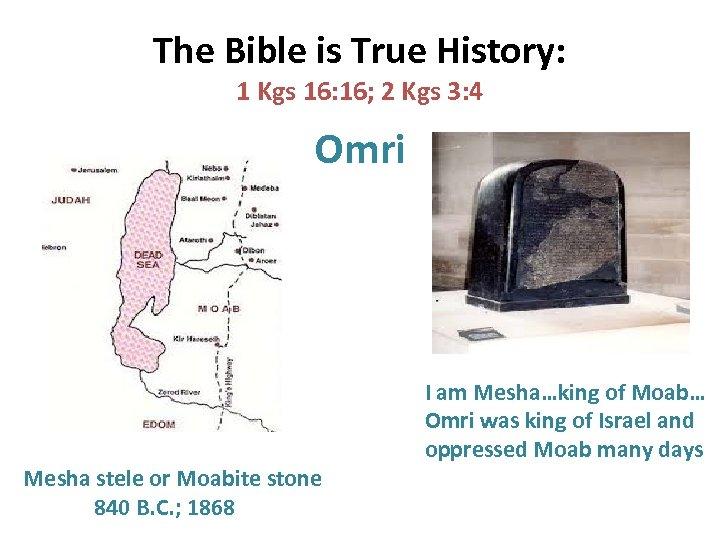 The Bible is True History: 1 Kgs 16: 16; 2 Kgs 3: 4 Omri